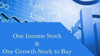 One Income Stock and One Growth Stock To Buy