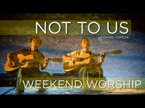 Chris Tomlin - Not To Us (Weekend Worship)