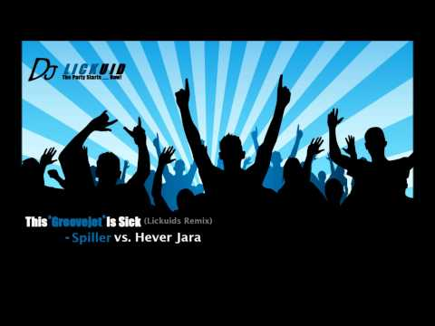 This Groovejet Is Sick (Lickuids Remix)- Spiller vs. Hever Jara  (New 2011)