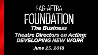 The Business: Theatre Directors on Acting: Developing New Work