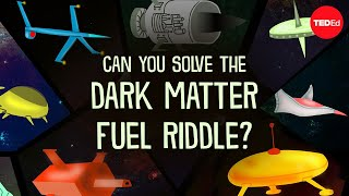 Can you solve the dark matter fuel riddle? - Dan Finkel