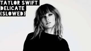 Taylor Swift-Delicate (slowed)