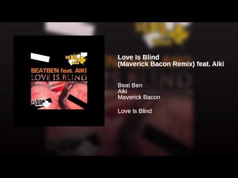 Love Is Blind (Maverick Bacon Remix) feat. Aiki