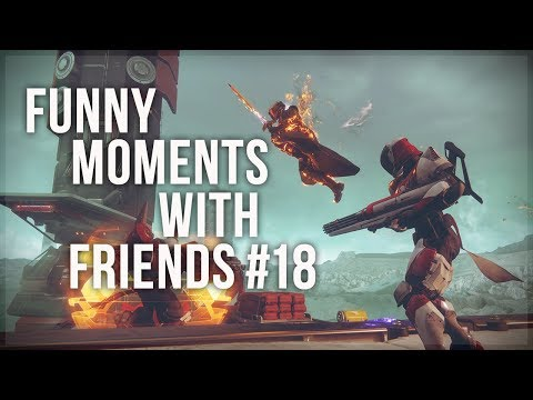 Destiny 2 - Funny Moments w/ Friends #18
