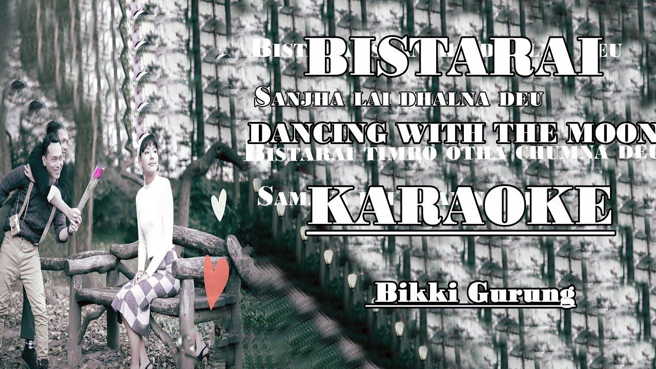 Bistarai Dancing With The Moon Karaoke(Track) | Bikki Gurung