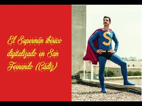SUPERLÓPEZ: el Superman ibérico digitalizado en San Fernando (Cádiz)