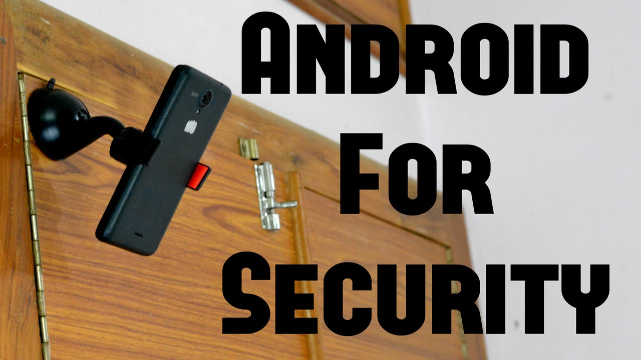 Camera Security For Android Phones use your android phone as a cctv security camera youtube