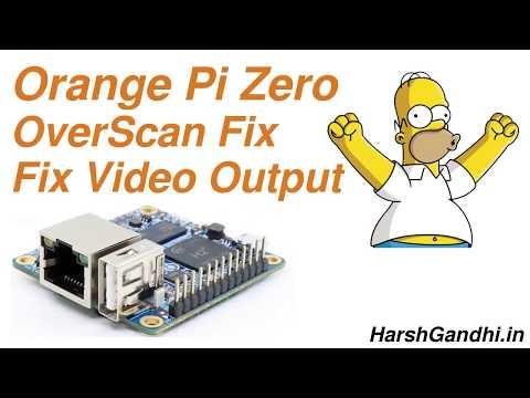 Orange Pi Zero Overscan Fix - HarshGandhi in - YouTube