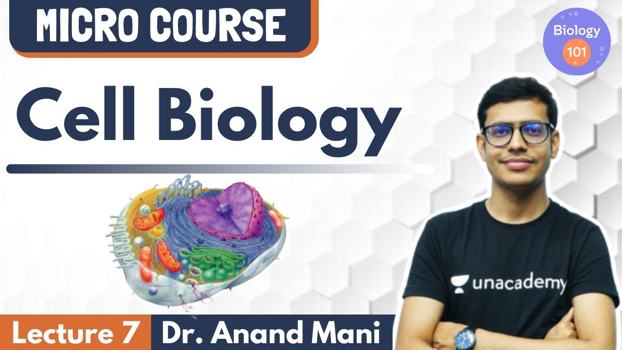 Micro Course - Cell Biology | Lecture 7 | Biology 101 | NEET UG | Dr. Anand Mani