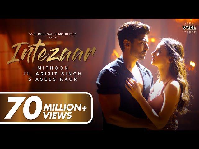 Intezaar - Official Video - Mithoon Ft. Arijit Singh & Asees Kaur | Sanaya & Gurmeet | New Song