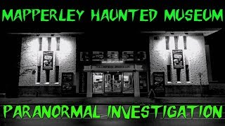 HAUNTED BRITAIN INVESTIGATIONS (HBI) - MAPPERLEY HAUNTED MUSEUM PARANORMAL INVESTIGATION
