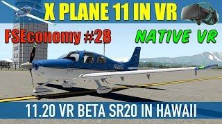 X Plane 11 Native VR FSEconomy #28 11.20 Beta SR20 In Hawaii Oculus Rift