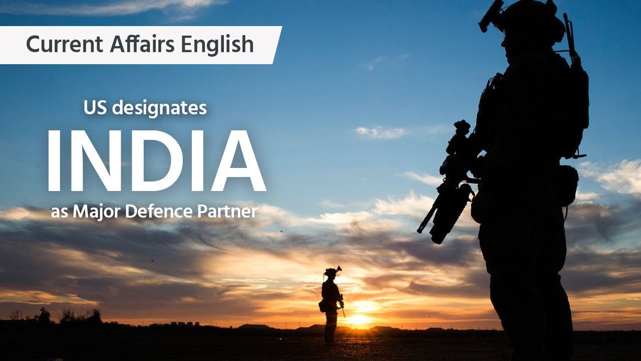 Current Affairs English : US designates India as Major Defence Partner