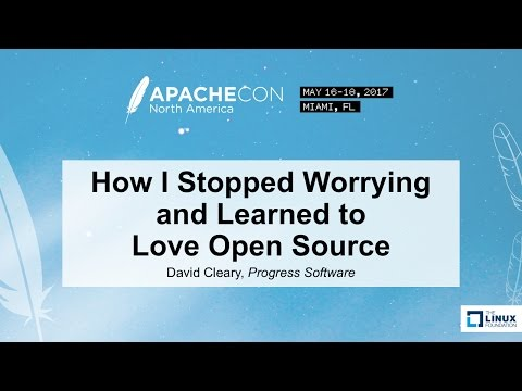 How I Stopped Worrying and Learned to Love Open Source - David Cleary, Progress Software