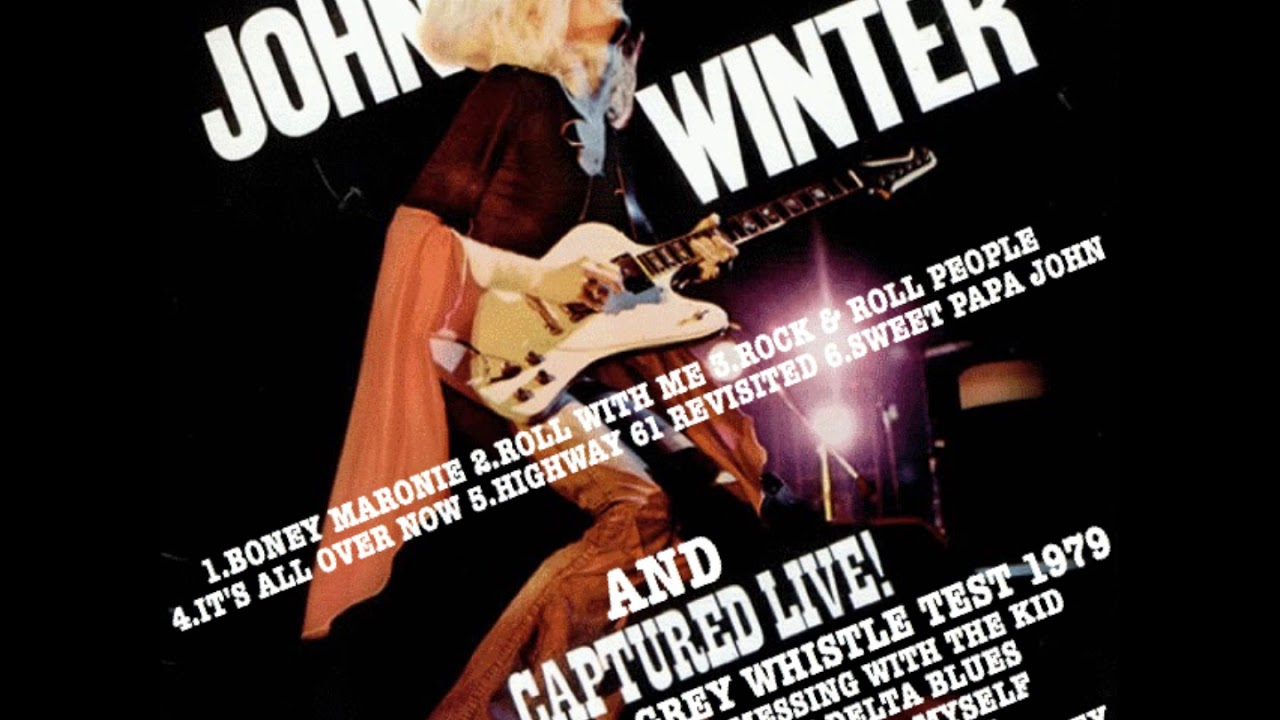 JOHNNY WINTER CAPTURED LIVE AND THE OLD GREY WHISTLE TEST