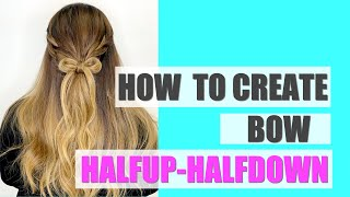 HOW TO CREATE |  BOW HALFUP-HALFDOWN | HAIR TUTORIAL