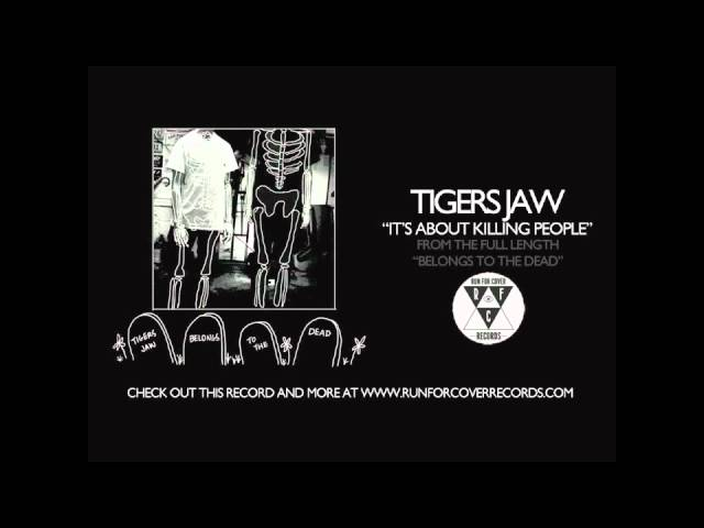 tigers-jaw-its-about-killing-people-runforcovertube