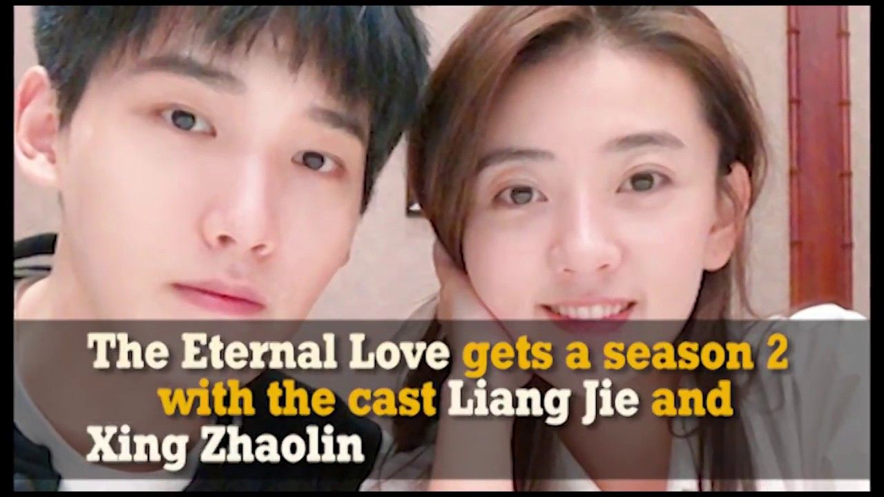 The Eternal Love gets a season 2 with the cast Liang Jie and Xing Zhaolin
