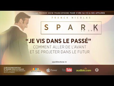 SPARK LE SHOW - Aller de l'avant et ne plus vivre dans le passé par Franck Nicolas