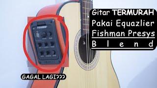 GITAR TERMURAH PAKAI FISHMAN! (EPS 4: TAMBAH EQUALIZER)
