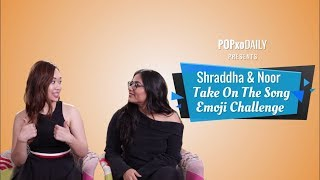 Shraddha & Noor Take On The Song Emoji Challenge - POPxo
