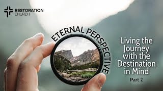 Eternal Perspective: Living the Journey with the Destination in Mind Part 2 • Pastors Jeff & Maj