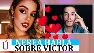 Nerea rompe su silencio sobre su relación con Víctor Elías ¿Están Juntos?