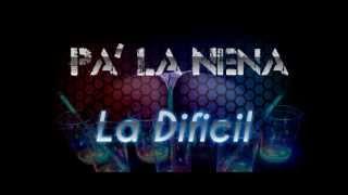 Pa' La Nena - La Dificil EXCLUSIVO NUEVO TEMA 2013!!!!