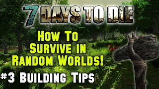 7 Days To Die - How To Survive Random Generated Worlds - 3. Building Tips (tutorial)