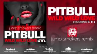 "Pitbull feat. GRL ""Wild Wild Love"" Jump Smokers Remix"