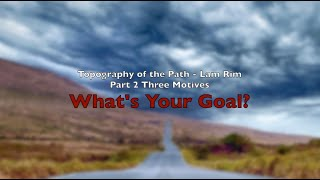 """Topography of the Path - Lam Rim Part 2: """"What's Your Goal?"""""""