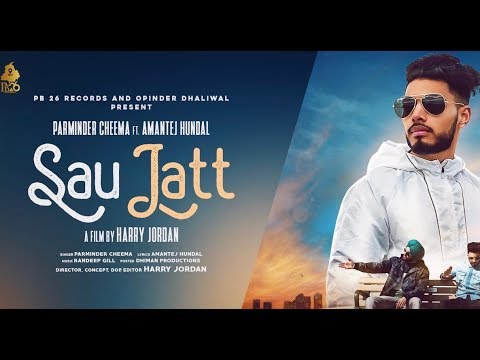 Sau Jatt - Parminder Cheema ft. Amantej Hundal |Randeep Gill |Harry Jordan ILatest Punjabi Song 2018