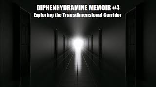 Diphenhydramine Memoirs #4 'Exploring the Transdimensional Corridor' by Enigma