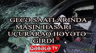 QƏBƏLƏDƏ AĞIR YOL QƏZASI-QƏBƏLƏ TV