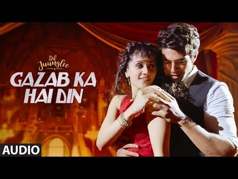 Gazab Ka Hai Din Full Audio | DIL JUUNGLEE | Tanishk B Jubin N Prakriti K | Taapsee Pannu | Saqib S