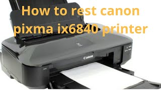 how to reset canon pixma ix6840 printer