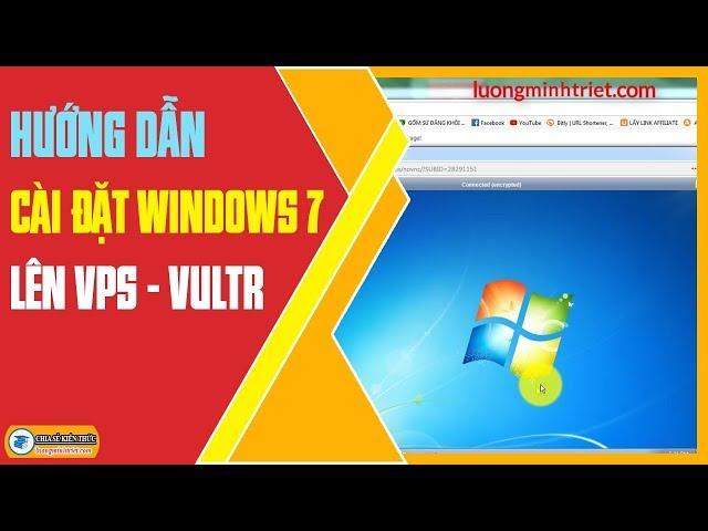Hướng Dẫn Cài Đặt Windows 7 Lên VPS Vultr 🔴 Lương Minh Triết