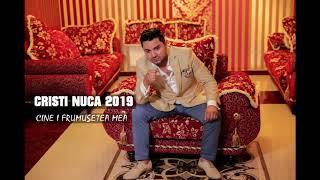 CRISTI NUCA 2019 - CINE I FRUMUSETEA MEA HIT