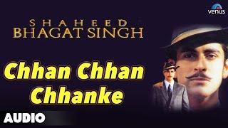Shaheed Bhagat Singh : Chhan Chhan Chhanke Full Audio Song | Tarun ...