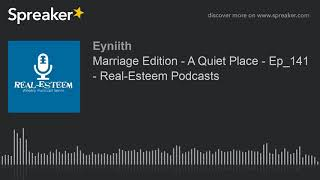 Marriage Edition - A Quiet Place - Ep_141 - Real-Esteem Podcasts