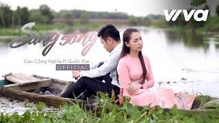Sang Sông - Cao Công Nghĩa ft Quốc Đại | MV Official