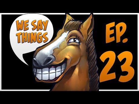 We Say Things 23 With SirActionSlacks
