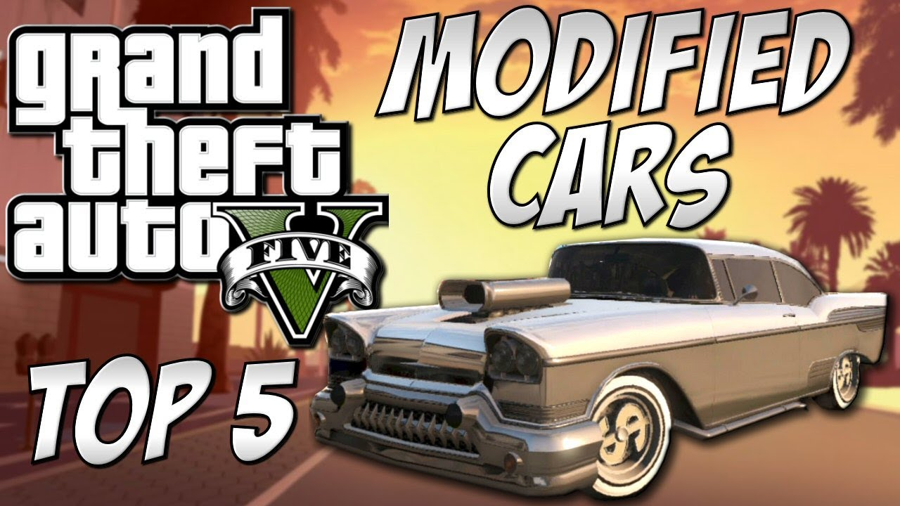 GTA 5 - Top 5 Modified Cars!! (GTA V Custom Cars) - YouTube