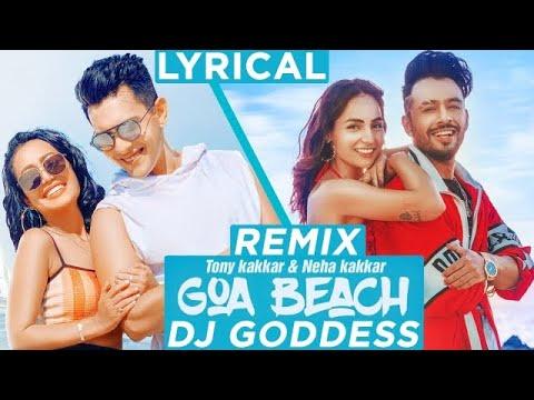Goa Beach (Remix) | DJ Goddess | Tony Kakkar | Neha Kakkar | Aditya Narayan | Kat Kristian