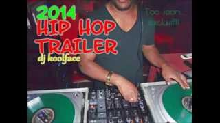 2014 HIP HOP TRAILLER by DJ KOOLFACE THE BEST IN TOWN!!!