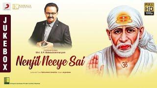 Nenjil Neeye Sai - Jukebox | Sai Baba Devotional Songs | S.P. Balasubrahmanyam Tamil Songs