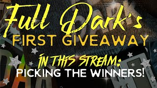 Full Dark's First Giveaway - PICKING WINNERS!