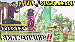 VIRALLL || SUARA MERDU GADIS DESA BIKIN MERINDING‼️