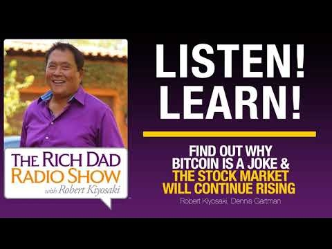 FIND OUT WHY BITCOIN IS A JOKE & THE STOCK MARKET WILL CONTINUE RISING – Robert Kiyosaki,...