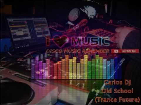 Carlos Dj Old School (Trance Future)